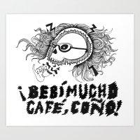 ¡Bebi mucho cafe, coño! Art Print