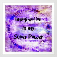 IMAGINATION IS MY SUPER … Art Print