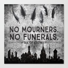 Six of Crows - No Mourners. No Funerals Canvas Print