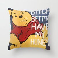 B*tch Better Have My Hon… Throw Pillow