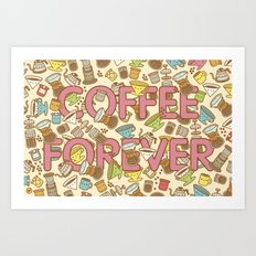 Coffee Forever Art Print
