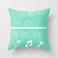 Do not be bored do something Throw Pillow