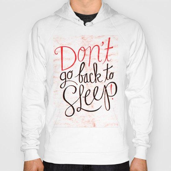 Don't Go Back To Sleep! Hoody