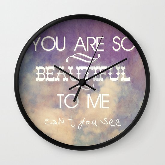 You Are So Beautiful... To Me Wall Clock