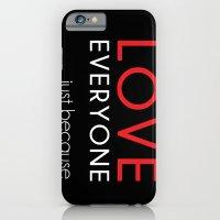 Love Everyone...Just Bec… iPhone 6 Slim Case