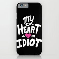My Heart Is An Idiot iPhone 6 Slim Case