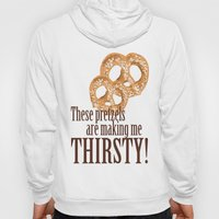 These pretzels are making my thirsty! Hoody