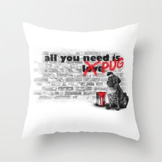 All you need is... Pug Throw Pillow