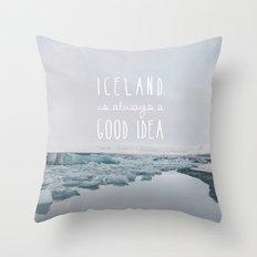 Iceland Is Always A Good Idea Throw Pillow