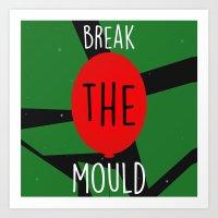 Break The Mould Art Print