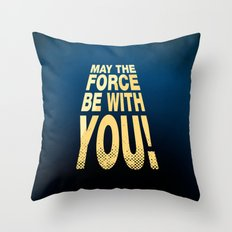 May The Force Be With You… Throw Pillow
