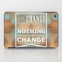 If you change nothing, nothing will change iPad Case