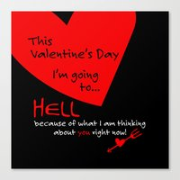 This Valentine's Day I'm Going to... HELL Canvas Print