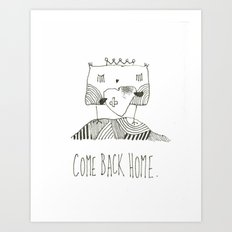 Come back home Art Print