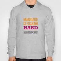 Marriage Is Fucking Hard… Hoody