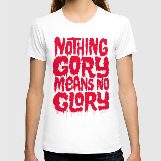 Nothing Gory Means No Glory T-shirt