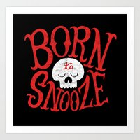 Born To Snooze Art Print