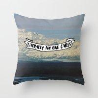 Literally No One Cares Throw Pillow