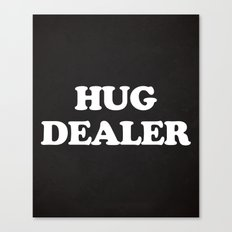 Hug Dealer Funny Quote Canvas Print