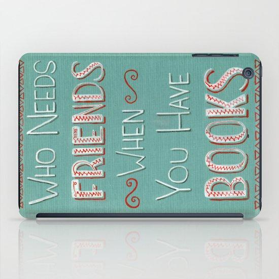 Who needs friends? iPad Case