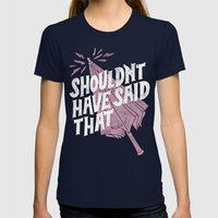 Shouldnt have said that Womens Fitted Tee Navy SMALL