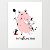 Be Vegan, my friend Art Print
