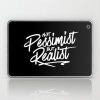 Not Pessimist But Realis… Laptop & iPad Skin