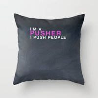 I'm A Pusher I PUSH Peop… Throw Pillow