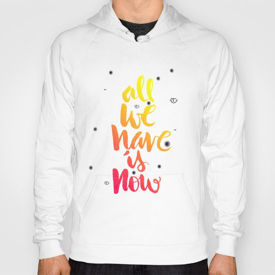 ALL WE HAVE IS NOW - brush script Hoody