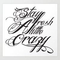 Stay fresh a little crazy Art Print