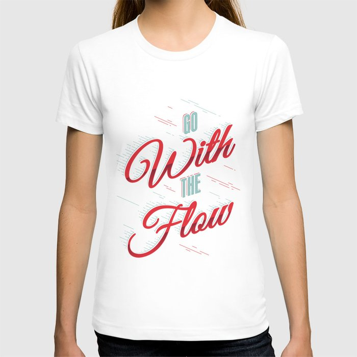 Go with the flow t shirt by snevi society