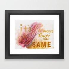 It's always quite the same Framed Art Print
