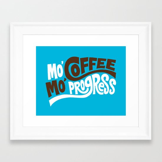 Mo' Coffee Mo' Progress Framed Art Print