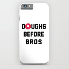 Doughs Before Bros Funny Quote Slim Case iPhone 6s