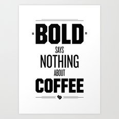 Bold Says Nothing – Black Art Print
