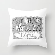 Some Things Last A Long Time Throw Pillow