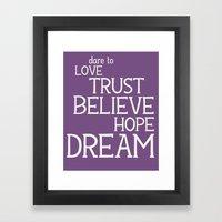 Dare To Love Trust Belie… Framed Art Print