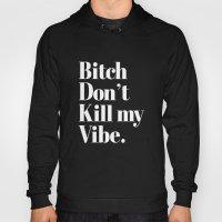 Bitch don't kill my vibe. Hoody