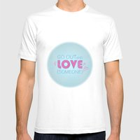 Go Out And Love Someone Mens Fitted Tee White SMALL