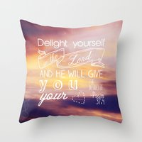 He will give you the desires of your heart.  Throw Pillow