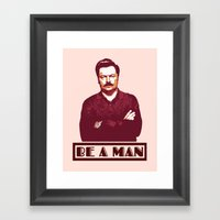 Be A Man  |  Ron Swanson Framed Art Print