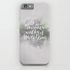 Walk in a Manner Worthy of the Calling... Eph 4:1 Slim Case iPhone 6s
