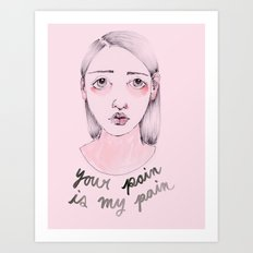Your Pain Is My Pain Art Print