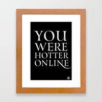 You Were Hotter Online 2 Framed Art Print