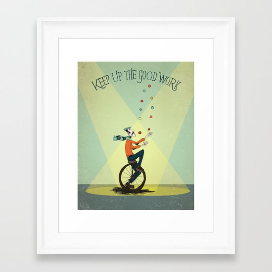 KEEP UP THE GOOD WORK Framed Art Print