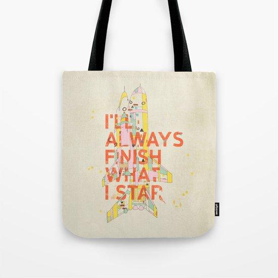 I'LL ALWAYS FINISH WHAT I STAR... Tote Bag