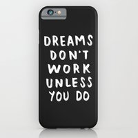 Dreams Don't Work Unless You Do - Black & White Typography 01 iPhone 6 Slim Case