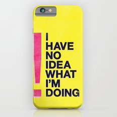 I Have No Idea What I'm Doing iPhone 6s Slim Case