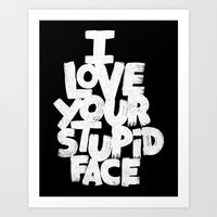 I LOVE YOUR STUPID FACE Art Print