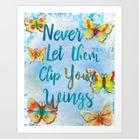 Never Let Them Clip Your Wings Art Print
